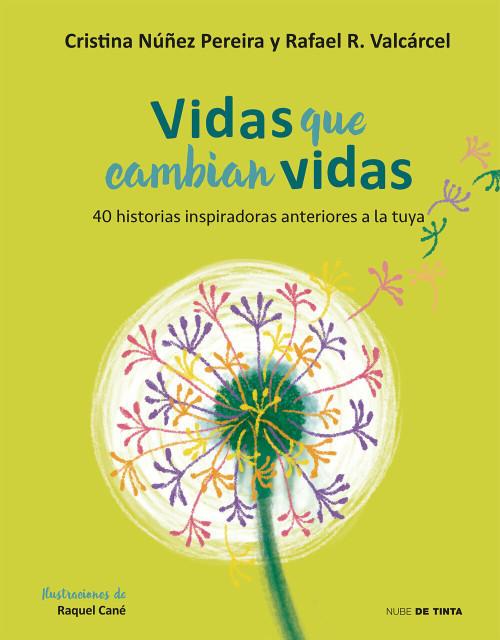 Vidas que cambian vidas: 40 historias inspiradoras anteriores a la tuya / Lives that Change Other Lives: 40 Inspiring Stories that Came Before You by Cristina Nuñez, 9788416588787