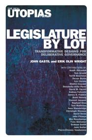 Legislature by Lot (Transformative Designs for Deliberative Governance) - 9781788736121 by John Gastil, Erik Olin Wright, 9781788736121
