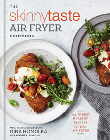 The Skinnytaste Air Fryer Cookbook (The 75 Best Healthy Recipes for Your Air Fryer) by Gina Homolka, Heather K. Jones, 9781984825643