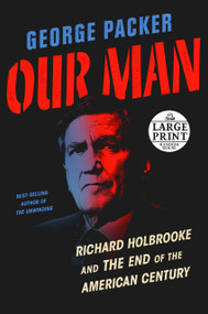 Our Man (Richard Holbrooke and the End of the American Century) - 9781984883278 by George Packer, 9781984883278