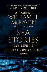 Sea Stories (My Life in Special Operations) by Admiral William H. McRaven, 9781538729748