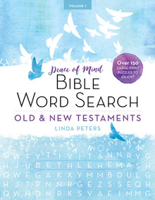Peace of Mind Bible Word Search: Old & New Testaments (Over 150 Large-Print Puzzles to Enjoy!) by Linda Peters, 9781680993172