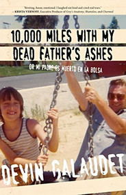 10,000 Miles with My Dead Father's Ashes (Or Mi Padre es Muerto en la Bolsa) by Devin Galaudet, 9781947856165