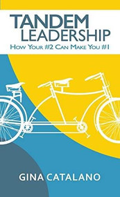 Tandem Leadership (How Your #2 Can Make You #1) by Gina Catalano, 9781683502593
