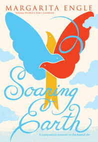 Soaring Earth (A Companion Memoir to Enchanted Air) by Margarita Engle, 9781534429536