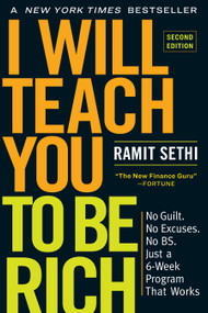 I Will Teach You to Be Rich, Second Edition (No Guilt. No Excuses. No BS. Just a 6-Week Program That Works) by Ramit Sethi, 9781523505746