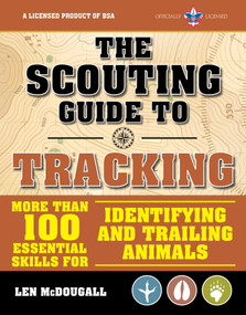 The Scouting Guide to Tracking: An Officially-Licensed Book of the Boy Scouts of America (More than 100 Essential Skills for Identifying and Trailing Animals) by The Boy Scouts of America, Len McDougall, 9781510737730