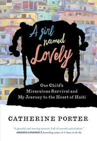 A Girl Named Lovely (One Child's Miraculous Survival and My Journey to the Heart of Haiti) by Catherine Porter, 9781501168093