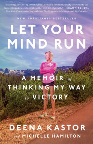 Let Your Mind Run (A Memoir of Thinking My Way to Victory) - 9781524760762 by Deena Kastor, Michelle Hamilton, 9781524760762