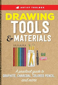 Artist Toolbox: Drawing Tools & Materials (A practical guide to graphite, charcoal, colored pencil, and more) by Elizabeth T. Gilbert, Steven Pearce, Alain Picard, Paul Pigram, Marcio Ramos, Nathan Rohlander, Eileen Sorg, 9781633226975