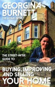 The Street-wise Guide to Buying,Improving and Selling Your Home by Georgina Burnett, 9781911454021