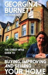 The Street-wise Guide to Buying,Improving and Selling Your Home - 9781911454045 by Georgina Burnett, 9781911454045