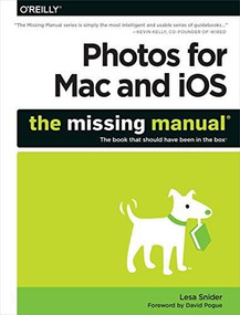 Photos for Mac and iOS: The Missing Manual by Lesa Snider, 9781491917992