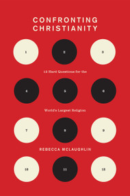 Confronting Christianity (12 Hard Questions for the World's Largest Religion) by Rebecca McLaughlin, 9781433564239