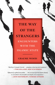 The Way of the Strangers (Encounters with the Islamic State) - 9780812988772 by Graeme Wood, 9780812988772