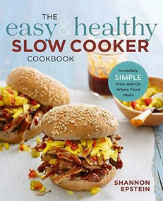The Easy & Healthy Slow Cooker Cookbook (Incredibly Simple Prep-and-Go Whole Food Meals) by Shannon Epstein, 9781623159672