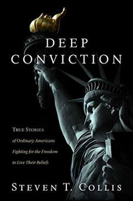 Deep Conviction (True Stories of Ordinary Americans Fighting for the Freedom to Live Their Beliefs) by Steven T. Collis, 9781629725536