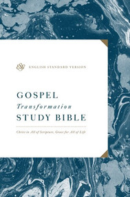 ESV Gospel Transformation Study Bible: Christ in All of Scripture, Grace for All of Life (Christ in All of Scripture, Grace for All of Life) by Paul F. M. Zahl, Michael Morales, V. Philips Long, Frank Thielman, Hans F. Bayer, Ian K. Smith, 9781433563591