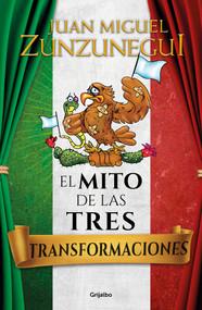 El mito de las tres transformaciones de México / The Myth of Mexico's Three Transformations (El mito de las tres transformaciones de México / The Myth of Mexico's Three Transformations) by Juan Miguel Zunzunegui, 9786073175180