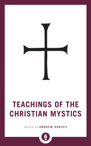 Teachings of the Christian Mystics - 9781611806908 by Andrew Harvey, 9781611806908