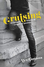 Cruising (An Intimate History of a Radical Pastime) by Alex Espinoza, 9781944700829