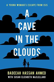 A Cave in the Clouds (A Young Woman's Escape from ISIS) by Badeeah Hassan Ahmed, Susan Elizabeth McClelland, 9781773212357