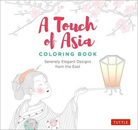 A Touch of Asia Coloring Book (Serenely Elegant Designs from the East (tear-out sheets let you share pages or frame your finished work)) by  Tuttle Publishing, 9780804851725