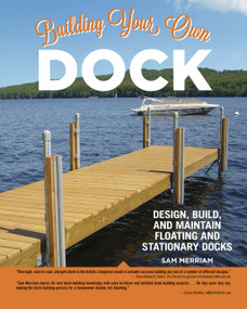Building Your Own Dock (Design, Build, and Maintain Floating and Stationary Docks) by Sam Merriam, 9781580118194
