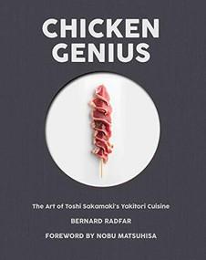 Chicken Genius (The Art of Toshi Sakamaki's Yakitori Cuisine) by Bernard Radfar, Nobuyuki Matsuhisa, 9781945572050