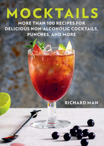 Mocktails (More Than 50 Recipes for Delicious Non-Alcoholic Cocktails, Punches, and More) by Richard Man, 9781631584695
