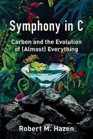 Symphony in C (Carbon and the Evolution of (Almost) Everything) by Robert M. Hazen, 9780393609431