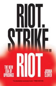 Riot. Strike. Riot (The New Era of Uprisings) - 9781784780623 by Joshua Clover, 9781784780623