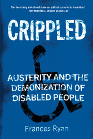 Crippled (Austerity and the Demonization of Disabled People) by Frances Ryan, 9781786637888