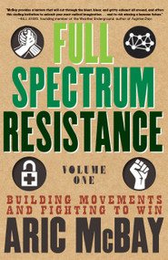 Full Spectrum Resistance, Volume One (Building Movements and Fighting to Win) by Aric McBay, 9781609809119