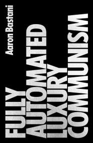 Fully Automated Luxury Communism by Aaron Bastani, 9781786632623