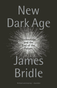 New Dark Age (Technology and the End of the Future) - 9781786635488 by James Bridle, 9781786635488