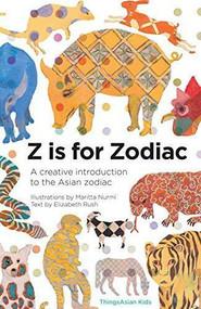 Z is for Zodiac (A creative introduction to the Asian zodiac) by Elizabeth Rush, Maritta Nurmi, 9781934159439