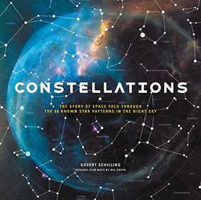 Constellations (The Story of Space Told Through the 88 Known Star Patterns in the Night Sky) by Govert Schilling, Wil Tirion, 9780316483889