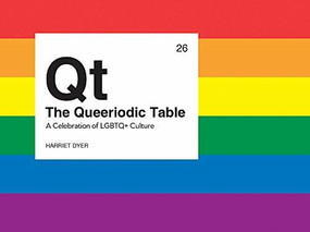 The Queeriodic Table (A CELEBRATION OF LGBTQ+ CULTURE) by Harriet Dyer, 9781786857521