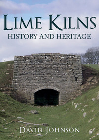 Lime Kilns (History and Heritage) by David Johnson, 9781445680590