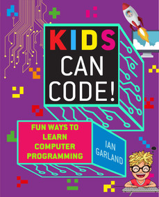 Kids Can Code! (Fun Ways to Learn Computer Programming) by Ian Garland, 9781510740051