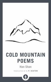 Cold Mountain Poems (Zen Poems of Han Shan, Shih Te, and Wang Fan-chih) - 9781611806984 by Han Shan, J. P. Seaton, 9781611806984