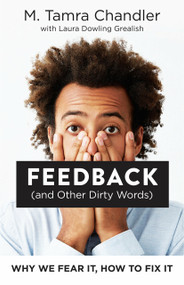 Feedback (and Other Dirty Words) (Why We Fear It, How to Fix It) by M. Tamra Chandler, Laura Dowling Grealish, 9781523085224