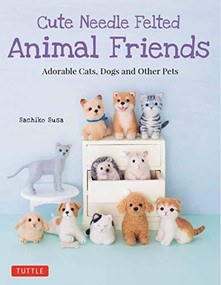 Cute Needle Felted Animal Friends (Adorable Cats, Dogs and Other Pets) by Sachiko Susa, 9784805314999