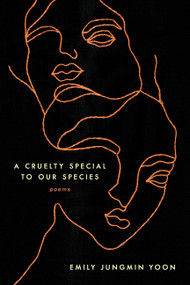 A Cruelty Special to Our Species (Poems) - 9780062843708 by Emily Jungmin Yoon, 9780062843708