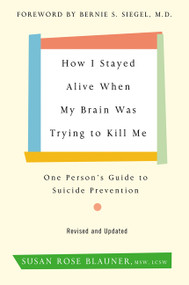 How I Stayed Alive When My Brain Was Trying to Kill Me, Revised Edition (One Person's Guide to Suicide Prevention) by Susan Rose Blauner, 9780062936387