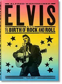 Alfred Wertheimer. Elvis and the Birth of Rock and Roll by Robert Santelli, Chris Murray, Alfred Wertheimer, 9783836559072