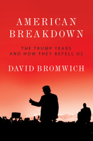 American Breakdown (The Trump Years and How They Befell Us) by David Bromwich, 9781788737265
