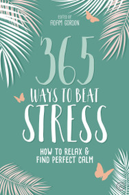 365 Ways to Beat Stress (How to Relax & Find Perfect Calm) by Adam Gordon, 9781786782144