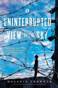 An Uninterrupted View of the Sky - 9780147512505 by Melanie Crowder, 9780147512505